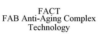 mark for FACT FAB ANTI-AGING COMPLEX TECHNOLOGY, trademark #85682329
