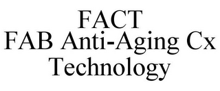 mark for FACT FAB ANTI-AGING CX TECHNOLOGY, trademark #85682569