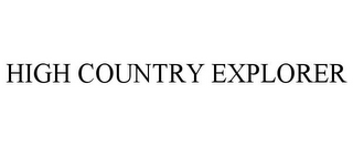 mark for HIGH COUNTRY EXPLORER, trademark #85682660