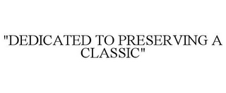"mark for ""DEDICATED TO PRESERVING A CLASSIC"", trademark #85682671"