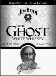 mark for CLEAR DISTILLED · CLEAR FILTERED JIM BEAM B JACOB'S GHOST WHITE WHISKEY JACOB BEAM, trademark #85682775