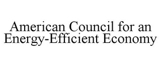 mark for AMERICAN COUNCIL FOR AN ENERGY-EFFICIENT ECONOMY, trademark #85683178