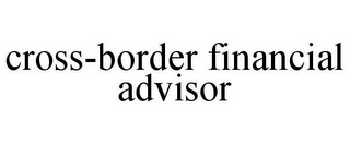 mark for CROSS-BORDER FINANCIAL ADVISOR, trademark #85683189
