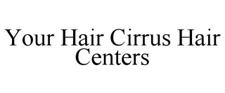 mark for YOUR HAIR CIRRUS HAIR CENTERS, trademark #85683279