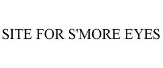 mark for SITE FOR S'MORE EYES, trademark #85683366