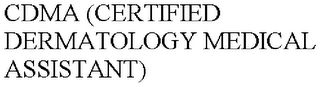 mark for CDMA (CERTIFIED DERMATOLOGY MEDICAL ASSISTANT), trademark #85683387