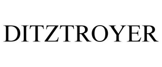 mark for DITZTROYER, trademark #85683653