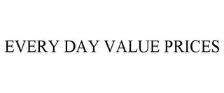 mark for EVERY DAY VALUE PRICES, trademark #85683848
