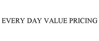 mark for EVERY DAY VALUE PRICING, trademark #85683853