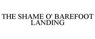 mark for THE SHAME O' BAREFOOT LANDING, trademark #85684134