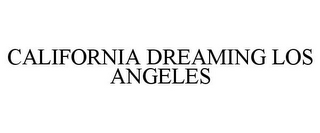 mark for CALIFORNIA DREAMING LOS ANGELES, trademark #85684142