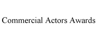 mark for COMMERCIAL ACTORS AWARDS, trademark #85684159