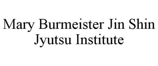 mark for MARY BURMEISTER JIN SHIN JYUTSU INSTITUTE, trademark #85684376