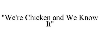 "mark for ""WE'RE CHICKEN AND WE KNOW IT"", trademark #85684440"