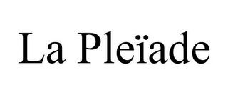 mark for LA PLEÏADE, trademark #85684622
