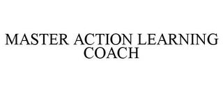mark for MASTER ACTION LEARNING COACH, trademark #85684933