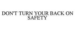 mark for DON'T TURN YOUR BACK ON SAFETY, trademark #85685127