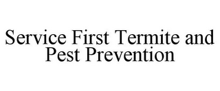 mark for SERVICE FIRST TERMITE AND PEST PREVENTION, trademark #85685174