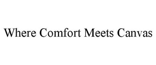 mark for WHERE COMFORT MEETS CANVAS, trademark #85685510