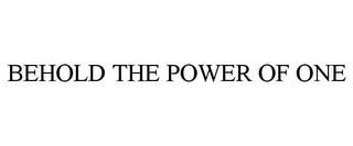 mark for BEHOLD THE POWER OF ONE, trademark #85685771