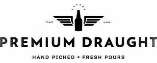 mark for PREMIUM DRAUGHT HAND PICKED FRESH POURS, trademark #85685792