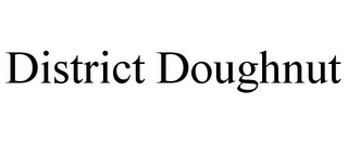 mark for DISTRICT DOUGHNUT, trademark #85685802
