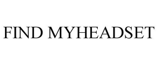 mark for FIND MYHEADSET, trademark #85685807