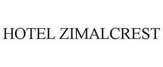 mark for HOTEL ZIMALCREST, trademark #85686035