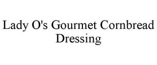 mark for LADY O'S GOURMET CORNBREAD DRESSING, trademark #85686872
