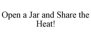 mark for OPEN A JAR AND SHARE THE HEAT!, trademark #85686996