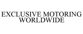 mark for EXCLUSIVE MOTORING WORLDWIDE, trademark #85687275