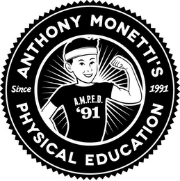 mark for ANTHONY MONETTI'S PHYSICAL EDUCATION SINCE 1991 A.M.P.E.D. '91, trademark #85687292
