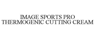 mark for IMAGE SPORTS PRO THERMOGENIC CUTTING CREAM, trademark #85687300