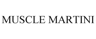 mark for MUSCLE MARTINI, trademark #85687372