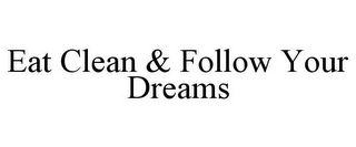 mark for EAT CLEAN & FOLLOW YOUR DREAMS, trademark #85688142