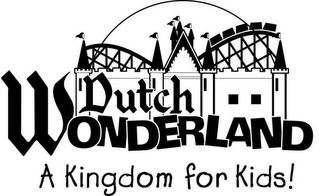 mark for DUTCH WONDERLAND A KINGDOM FOR KIDS!, trademark #85688221