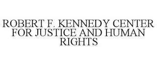 mark for ROBERT F. KENNEDY CENTER FOR JUSTICE AND HUMAN RIGHTS, trademark #85688557