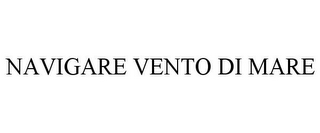 mark for NAVIGARE VENTO DI MARE, trademark #85689017