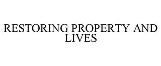 mark for RESTORING PROPERTY AND LIVES, trademark #85689074
