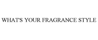 mark for WHAT'S YOUR FRAGRANCE STYLE, trademark #85689091