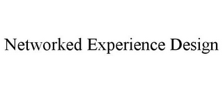 mark for NETWORKED EXPERIENCE DESIGN, trademark #85689180