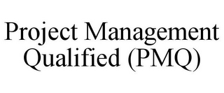 mark for PROJECT MANAGEMENT QUALIFIED (PMQ), trademark #85689402