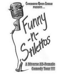 mark for COMEDIENNE  QUEEN AISHAH PRESENTS ... FUNNY-N-STILETTOS A DIVERSE ALL-FEMALE COMEDY TOUR!!!!, trademark #85689578