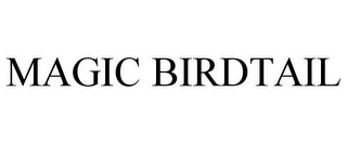mark for MAGIC BIRDTAIL, trademark #85689773