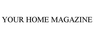 mark for YOUR HOME MAGAZINE, trademark #85689890