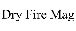 mark for DRY FIRE MAG, trademark #85690084