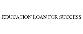 mark for EDUCATION LOAN FOR SUCCESS, trademark #85690295