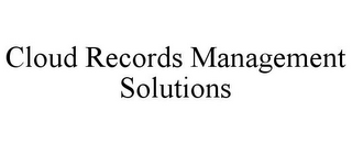 mark for CLOUD RECORDS MANAGEMENT SOLUTIONS, trademark #85690721
