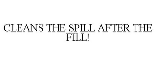 mark for CLEANS THE SPILL AFTER THE FILL!, trademark #85691094