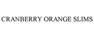 mark for CRANBERRY ORANGE SLIMS, trademark #85691221